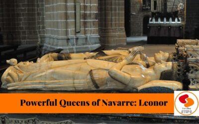 POWERFUL QUEENS OF NAVARRA: LEONOR